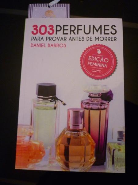 84dcb785f17 Hoje tem resenha do livro 303 Perfumes Para provar Antes de Morrer do  querido Daniel Barros !